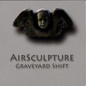 AirSculpture - Graveyard Shift