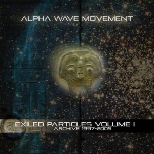 Alpha Wave Movement - Exiled Particles Vol. I Archive 1997-2005