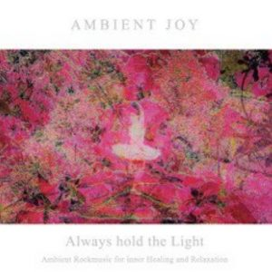 Ambient Joy - Always hold the Light