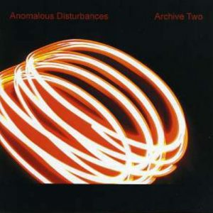 Anomalous Disturbances - Archive Two