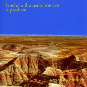 A Produce – Land of a Thousand Trances (special 2-cd edition)