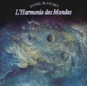Daniel Blanchet – L´Harmonie des Mondes