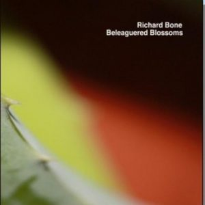 Richard Bone - Beleagured Blossoms