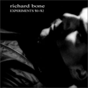 Richard Bone – Experiments '80-'82