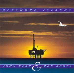 John Kerr & Ron Boots - Offshore Islands