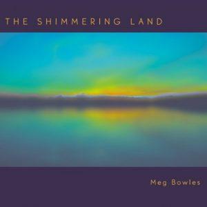 Meg Bowles – The Shimmering Land