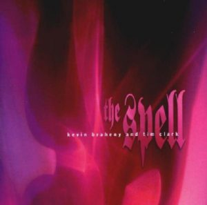 Kevin Braheny & Tim Clark - The Spell