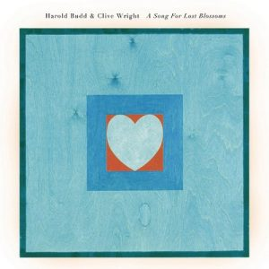 Harold Budd & Clive Wright – A Song For Lost Blossoms