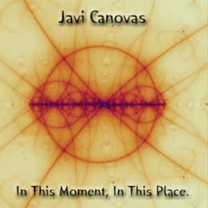 Javi Cánovas – In This Moment, In This Place