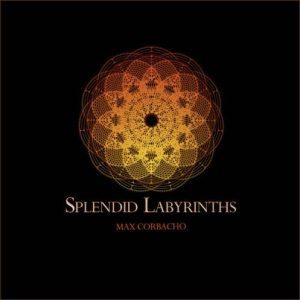 Max Corbacho - Splendid Labyrinths