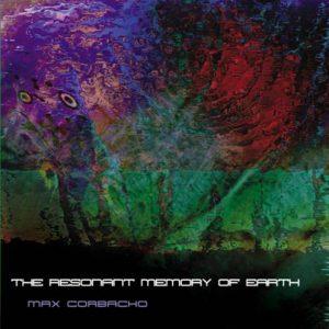 Max Corbacho – The Resonant Memory of Earth