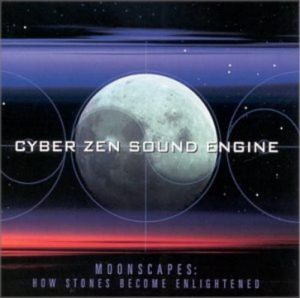 Cyber Zen Sound Engine - Moonscapes: How Stones become enlightened