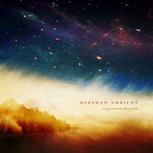 Darshan Ambient – Songs from the Deep Field
