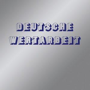 Deutsche Wertarbeit - Deutsche Wertarbeit