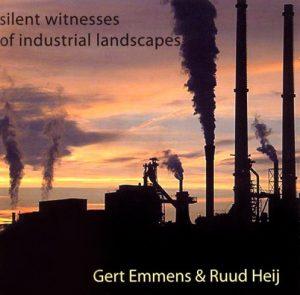 Gert Emmens & Ruud Heij – Silent Witnesses of Industrial Landscapes