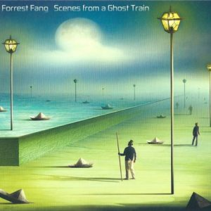 Forrest Fang – Scenes from a Ghost Train