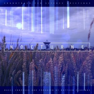 Matthew Florianz – Nocturne – Soundtrack for science briefings