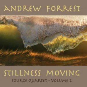 Andrew Forrest - Stillness Moving Source Quartet Volume 2