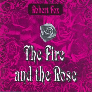 Robert Fox – The Fire and the Rose