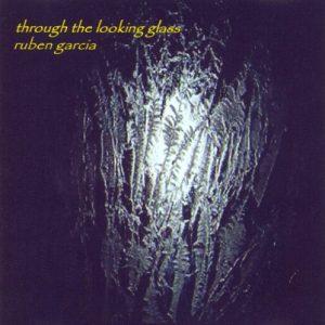 Ruben Garcia - Through the Looking Glass