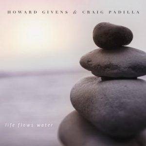 Howard Givens & Craig Padilla - Life Flows Water