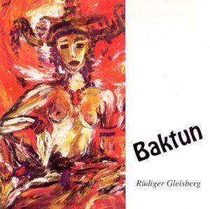 Rüdiger Gleisberg – Baktun