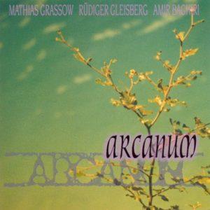 Mathias Grassow – Rüdiger Gleisberg – Amir Baghiri – Arcanum