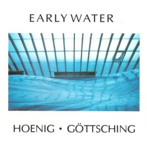 Hoenig - Göttsching - Early Water