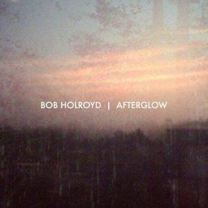 Bob Holroyd - Afterglow