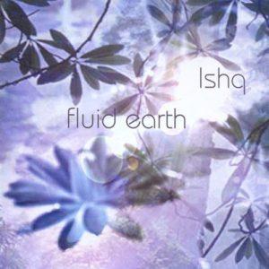 Ishq - Fluid Earth