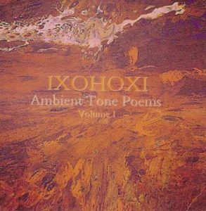 Ixohoxi - Ambient Tone Poems Volume 1
