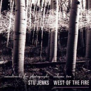 Stu Jenks - West of the Fire (Soundtracks for Photographs Vol. 2)