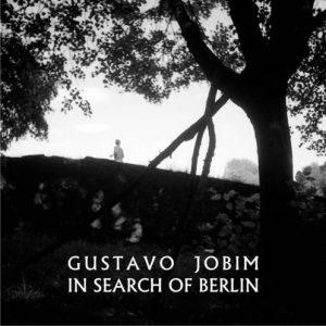 Gustavo Jobim - In Search of Berlin