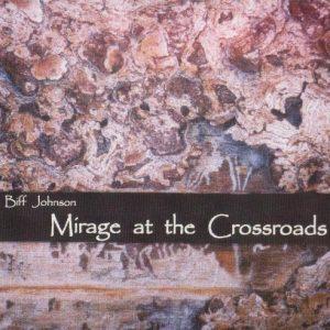 Biff Johnson - Mirage at the Crossroads