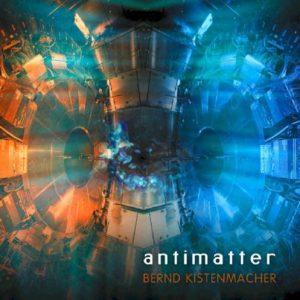 Bernd Kistenmacher - Antimatter