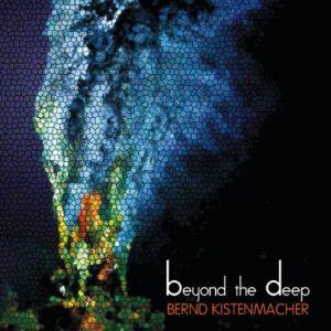 Bernd Kistenmacher - Beyond the Deep
