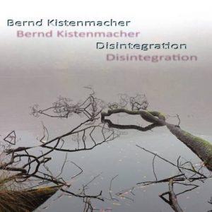 Bernd Kistenmacher - Disintegration