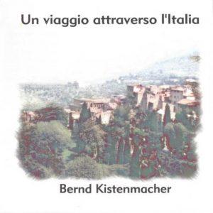 Bernd Kistenmacher - Un viaggio attraverso l'Italia