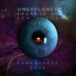 Komendarek & Rudź – Unexplored Secrets of REM Sleep