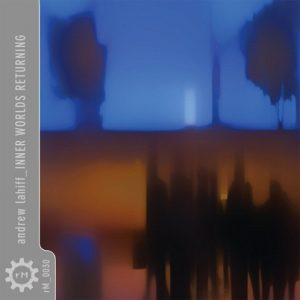Andrew Lahiff – Inner Worlds Returning