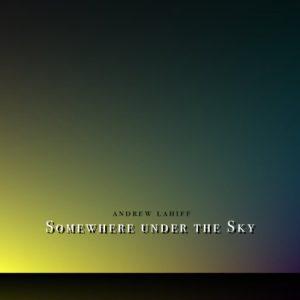 Andrew Lahiff - Somewhere under the Sky