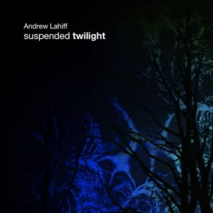 Andrew Lahiff - Suspended Twilight
