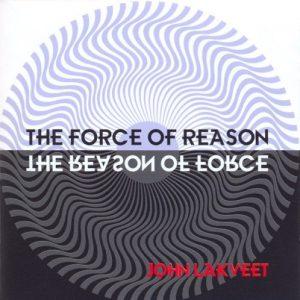 John Lakveet - The Force of Reason