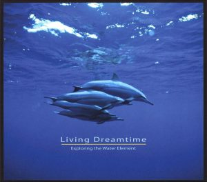 Living Dreamtime - Exploring the Water Element