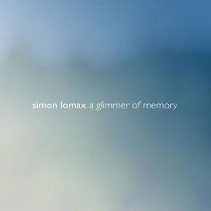 Simon Lomax - A Glimmer of Memory