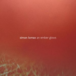 Simon Lomax – An Ember Glows