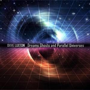 Dave Luxton - Dreams Ghosts and Parallel Universes