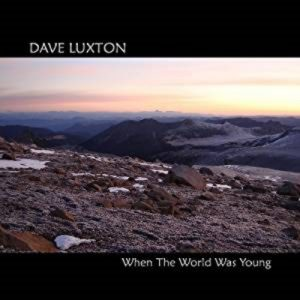 Dave Luxton - When The World Was Young