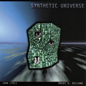 John Lyell & Brent A. Reiland - Synthetic Universe