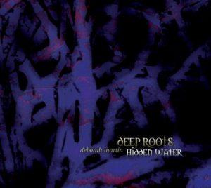 Deborah Martin - Deep Roots, Hidden Water (remastered)